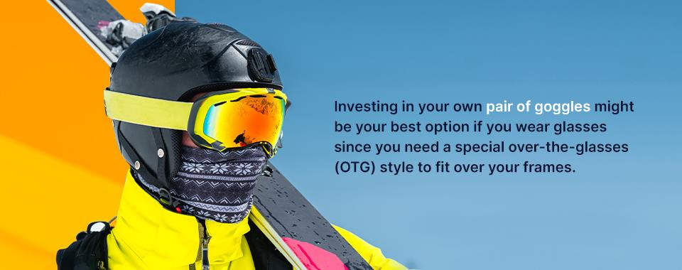 investing in your own pair of goggles might be your best option if you wear glasses